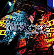 LIFE ON DJ MIX-CD SERIES 001 LIFE ON TOKYO Mixed by TEARZ
